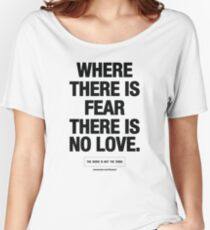 where there is fear there is no love - black text Women's Relaxed Fit T-Shirt