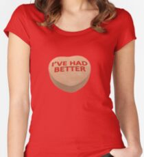 I've Had Better Women's Fitted Scoop T-Shirt