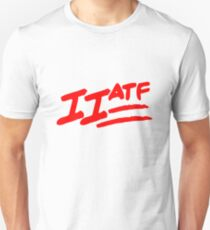 """IIATF"" IF IT AIN'T THE FACT IT AIN'T A FACTOR T-Shirt"
