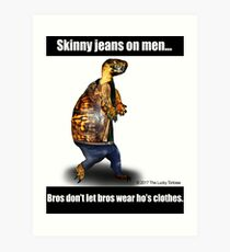 Skinny Jeans - Bros don't let bros wear ho's clothes Art Print