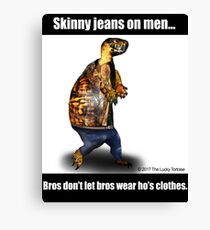 Skinny Jeans - Bros don't let bros wear ho's clothes Canvas Print
