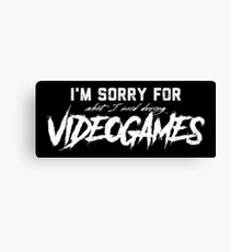 Sorry For What I Said During Videogames Shirt Canvas Print