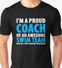 Proud Coach of an Awesome Swim Team shirt. And YES, they gave me this shirt!! Unisex T-Shirt