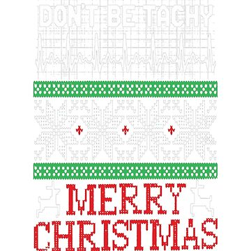 Don't Be Tachy-Ugly Christmas Sweater Nurse Tshirt by Gaill