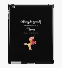 Always be yourself except you can be a Unicorn. Than always be a unicorn. iPad-Hülle & Klebefolie
