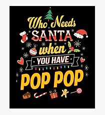 Who Needs Santa When You Have Pop Pop Funny Gift Photographic Print