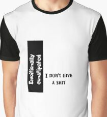 Emotionally constipated I don't give a shit Graphic T-Shirt