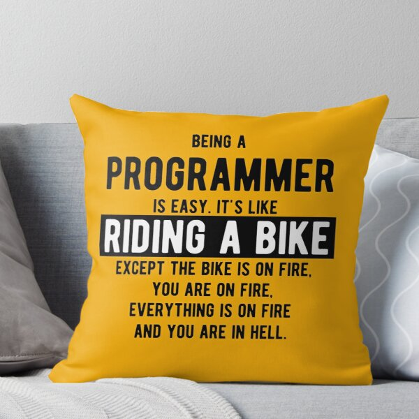 Being a programmer is easy. It's like riding a bike - Funny Programming Jokes - Light C Throw Pillow