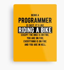Being a programmer is easy. It's like riding a bike - Funny Programming Jokes - Light Color Metal Print