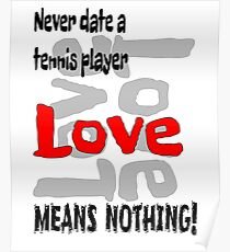 Never date a tennis player love means nothing funny pun gift idea for a tennis player, friend or anyone Poster