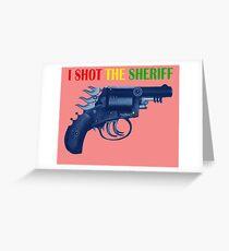 I Shot The Sheriff Greeting Card