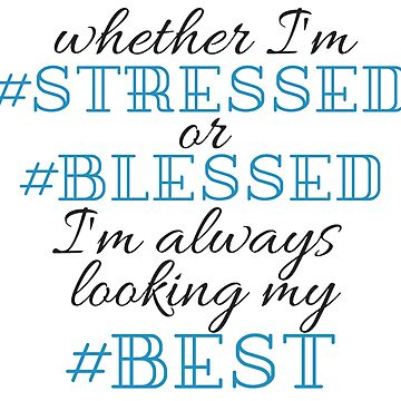 whether im #stressed or #blessed by shinysylvieon