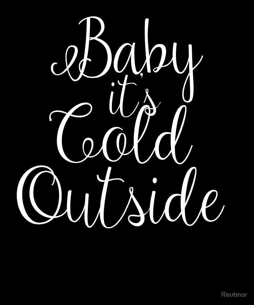 Baby It\'s Cold Outside Funny Christmas Sayings Xmas \
