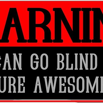 Warning You Can Go Blind From My Pure Awesomeness Funny Geek Nerd by coolandfresh