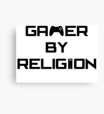 Gamer by religion - For anyone who asks. Canvas Print