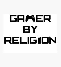 Gamer by religion - For anyone who asks. Photographic Print