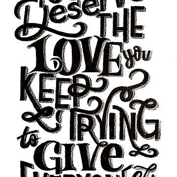 You Deserve The Love You Keep trying to Give Everyone Else by ambieliu15
