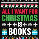 Book Lover, Bookish, Ugly Sweater, All I want for Christmas is books by yairalynn