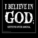 I Believe In God - Getting Over Dogma. The Atheist. by Kowulz