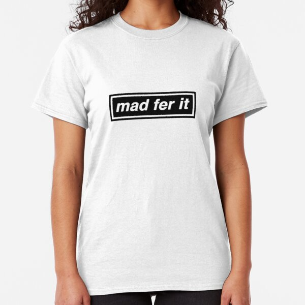 Mad Fer It - OASIS Band Tribute Classic T-Shirt