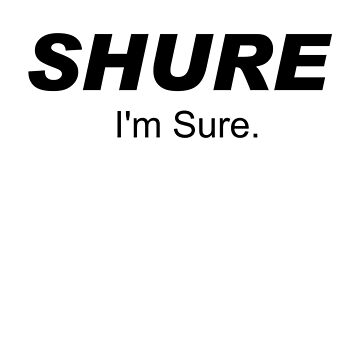 Shure I'm Sure Black by tenerson