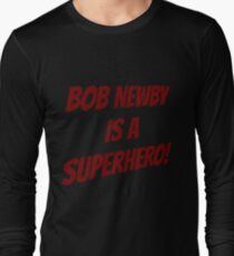 Bob Newby is a superhero! Long Sleeve T-Shirt