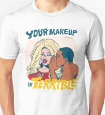 Your Makeup is Terrible #2 Unisex T-Shirt