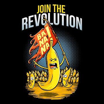 JOIN THE REVOLUTION - BANANA by dahool23