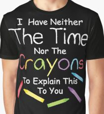 I have neither the crayons nor the time to explain this to you.  Graphic T-Shirt
