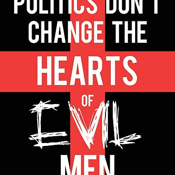 Politics Don't Change the Hearts of Evil Men by DiscoverMoreDes