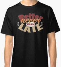 Better Never Than Late - Cool Funny Design Classic T-Shirt