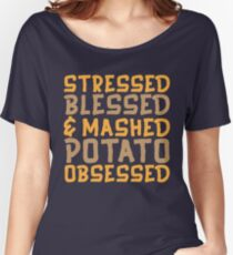 Stressed Blessed And Mashed Potato Obsessed Women's Relaxed Fit T-Shirt