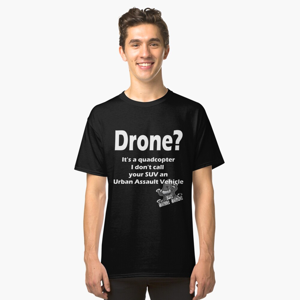 It's a Drone! Funny FPV quadcopter Shirts Classic T-Shirt Front