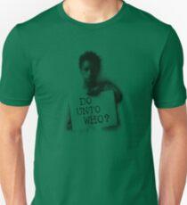 do unto who? Unisex T-Shirt