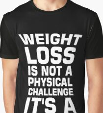 Weight loss is not a physical challenge it's a mental one. - Gym Motivational Quote Graphic T-Shirt