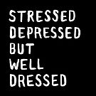 Stressed, Depressed, But Well Dressed by meandthemoon