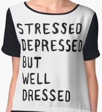 Stressed, Depressed, But Well Dressed Chiffon Top