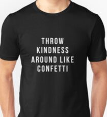 Throw Kindness Around Like Confetti Unisex T-Shirt