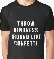 Throw Kindness Around Like Confetti Graphic T-Shirt