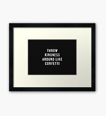 Throw Kindness Around Like Confetti Framed Print