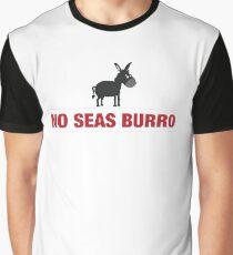 Kein Meer Burro - lustige Dinge, die mexikanische Eltern sagen Grafik T-Shirt