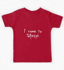 I came to sleigh Kids Tee
