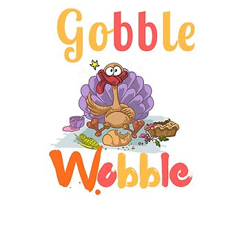 Gobble Til You Wobble thanksgiving funny tee by pavelrmata
