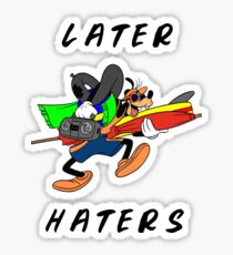 Later Haters - Goofy Sticker