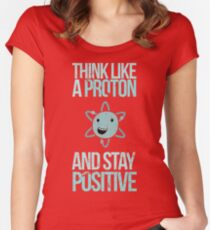 Excuse Me While I Science: Think Like A Proton and Stay Positive Women's Fitted Scoop T-Shirt
