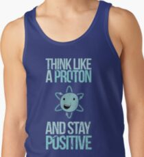 Excuse Me While I Science: Think Like A Proton and Stay Positive Men's Tank Top