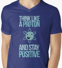 Excuse Me While I Science: Think Like A Proton and Stay Positive Men's V-Neck T-Shirt
