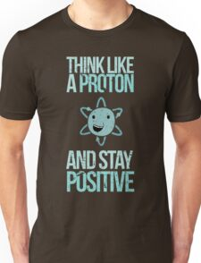 Excuse Me While I Science: Think Like A Proton and Stay Positive T-Shirt