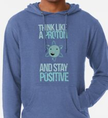 Excuse Me While I Science: Think Like A Proton and Stay Positive Lightweight Hoodie