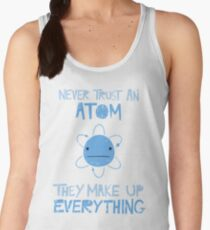 Excuse Me While I Science: Never Trust An Atom, They Make Up Everything Women's Tank Top